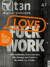 t3n Nr. 47 - Fuck Work? Love Work!