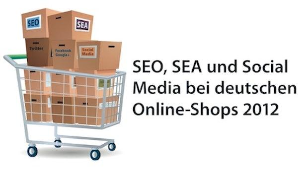 E-Commerce-Studie 2012: Wie deutsche Onlineshops SEO, SEA und Social Media einsetzen